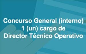 Concurso General (interno) 1 Cargo de Director Técnico Operativo