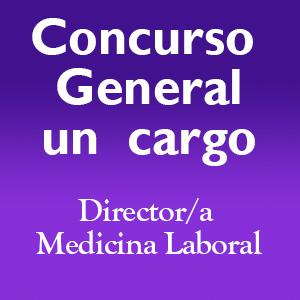 Concurso General – 1  cargo Director/a Medicina Laboral